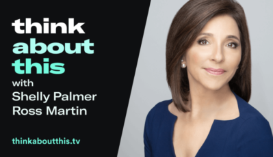 Ready for Peacock? NBCU Is Changing The Game: Linda Yaccarino | Think About This with Shelly Palmer & Ross Martin