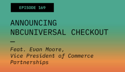 Announcing NBCUniversal Checkout: Evan Moore | Future Commerce