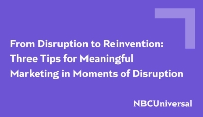 From Disruption to Reinvention: Three Tips for Meaningful Marketing in Moments of Disruption