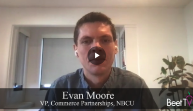 With Facebook & Instagram: 'We're Driving Commerce Through Our Content': NBCUniversal's Evan Moore