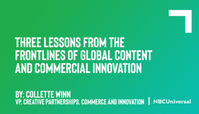 Three Lessons from the Frontlines of Global Content and Commercial Innovation